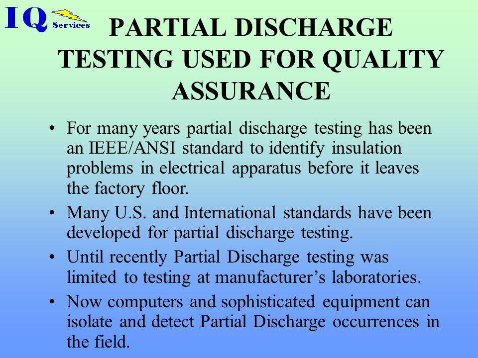 WHAT IS PARTIAL DISCHARGE? Electrical discharges occurring inside medium and high voltage insulation (flaws, cracks, voids, irregularities). These imp