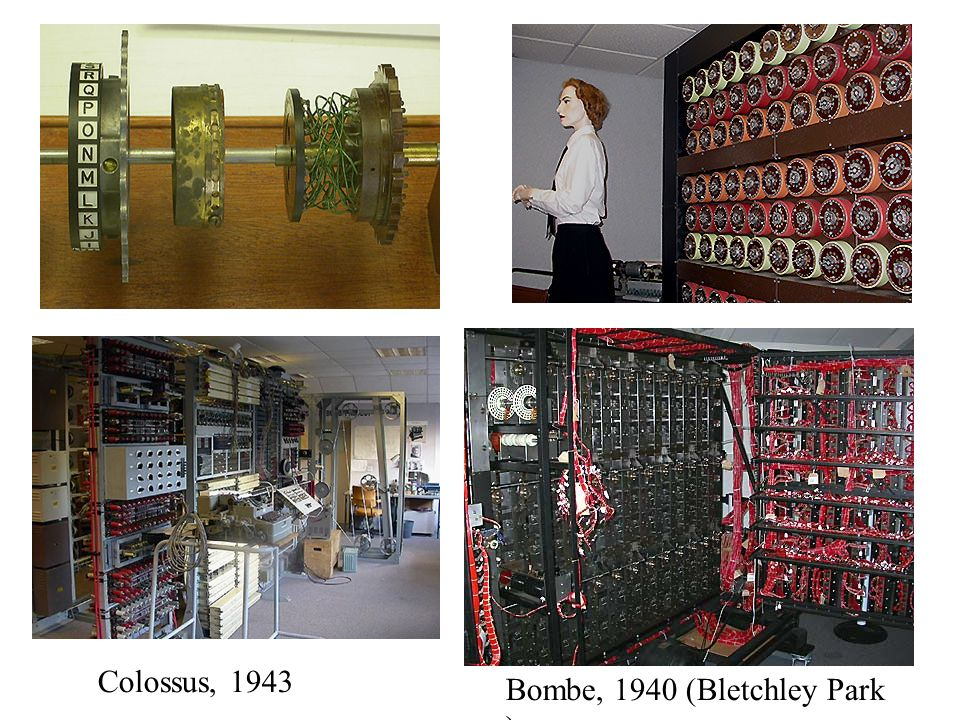 Colossus, 1943 Bombe, 1940 (Bletchley Park )