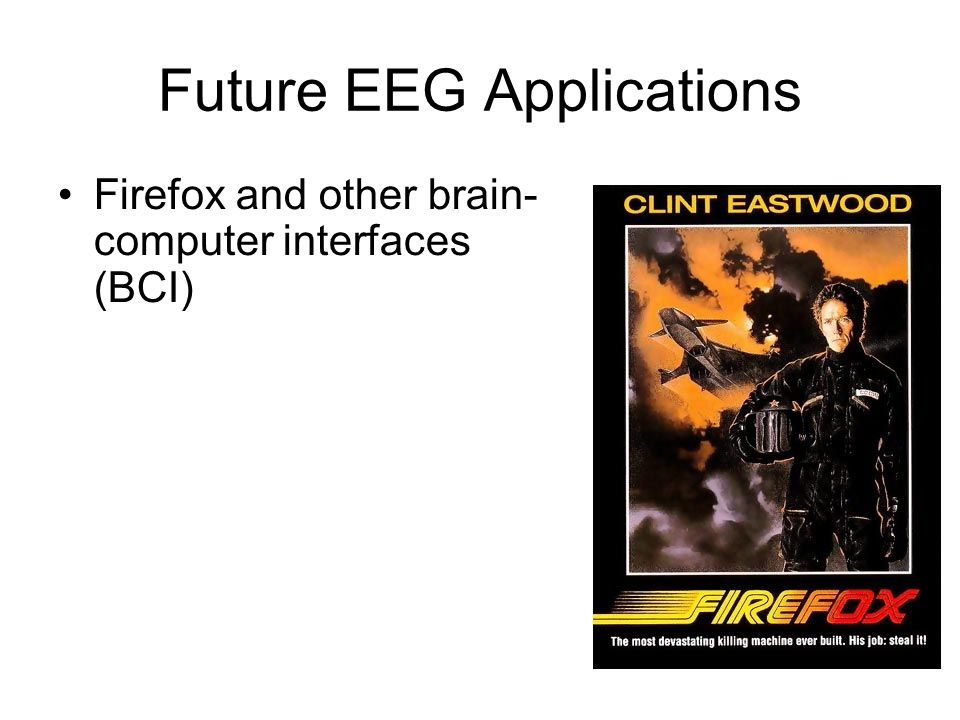 Future EEG Applications Firefox and other brain- computer interfaces (BCI)