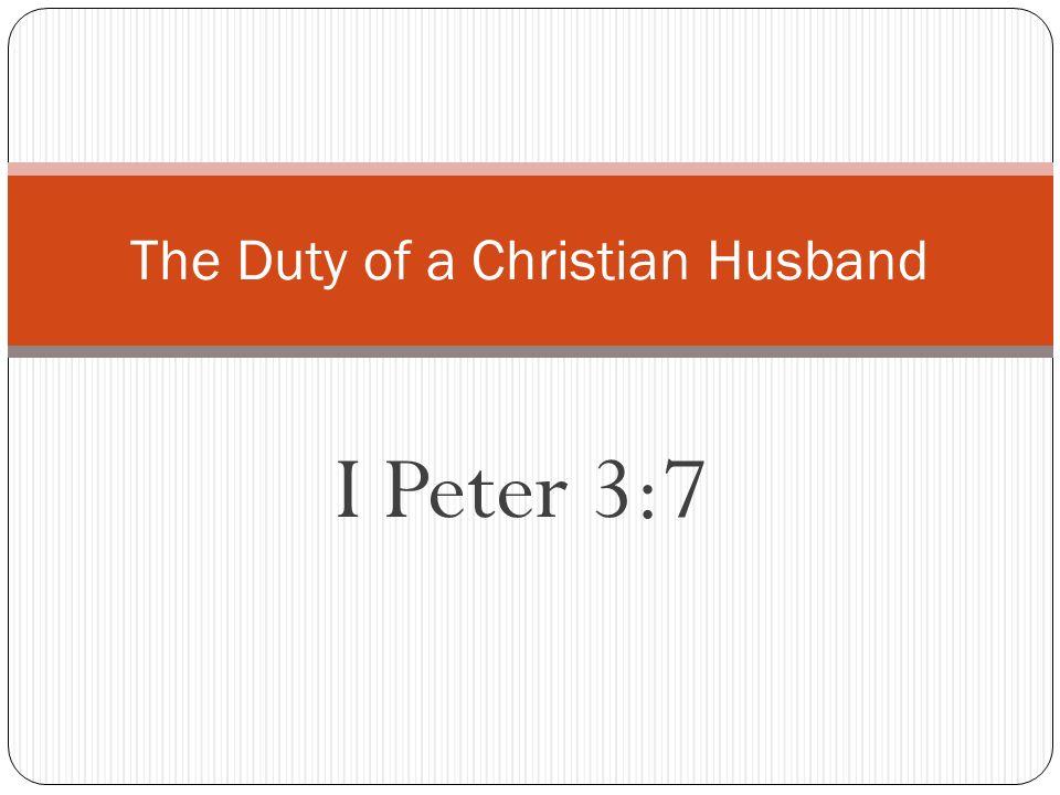I Peter 3:7 The Duty of a Christian Husband