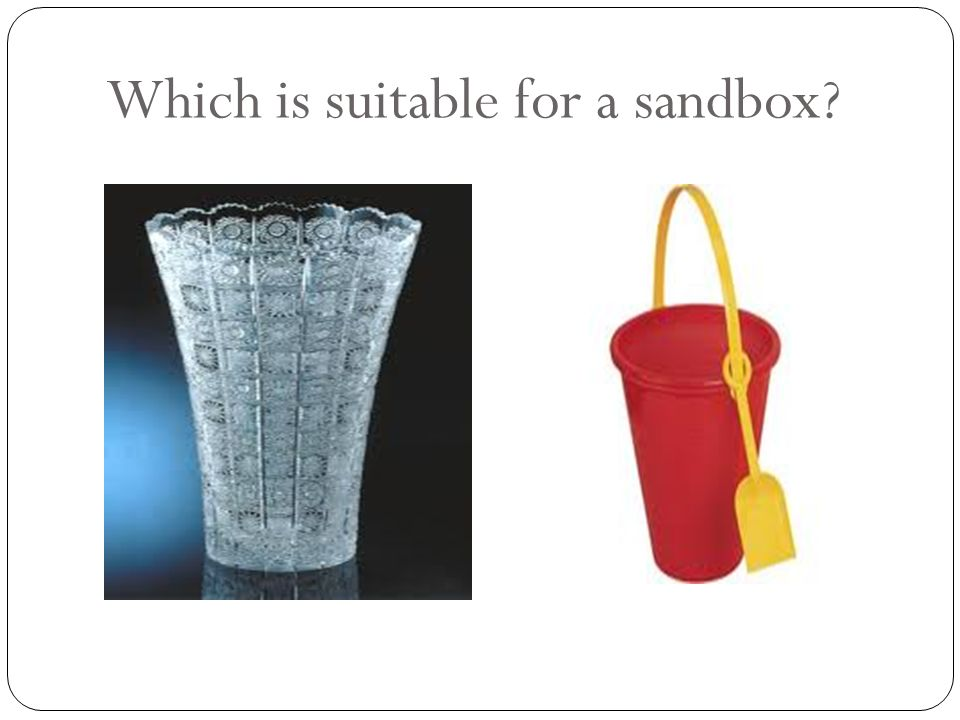 Which is suitable for a sandbox?