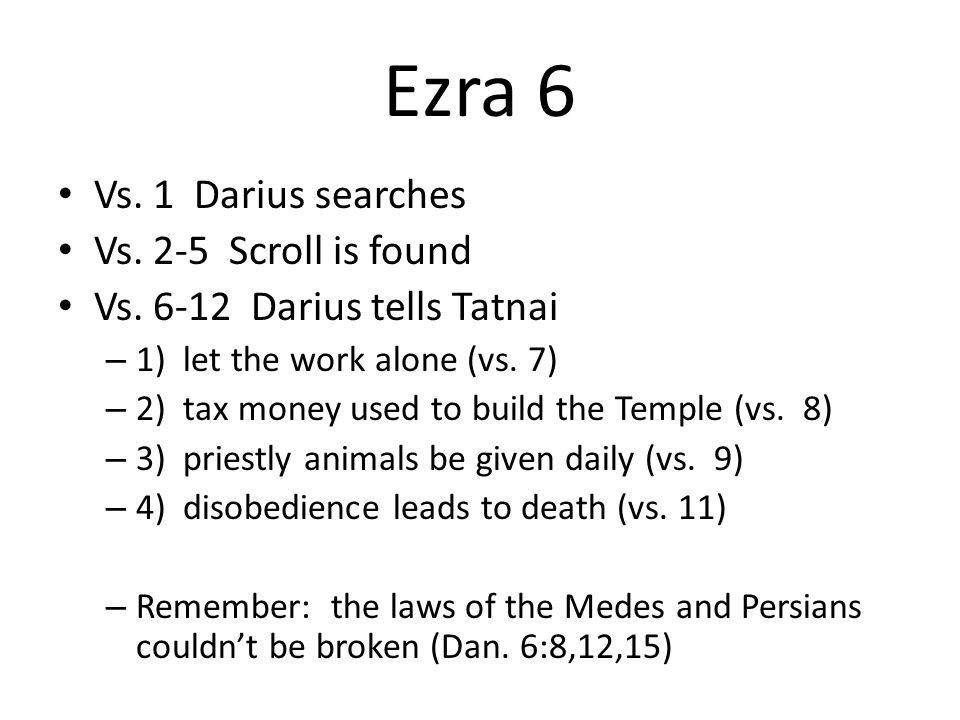 Ezra 6 Vs. 1 Darius searches Vs. 2-5 Scroll is found Vs.