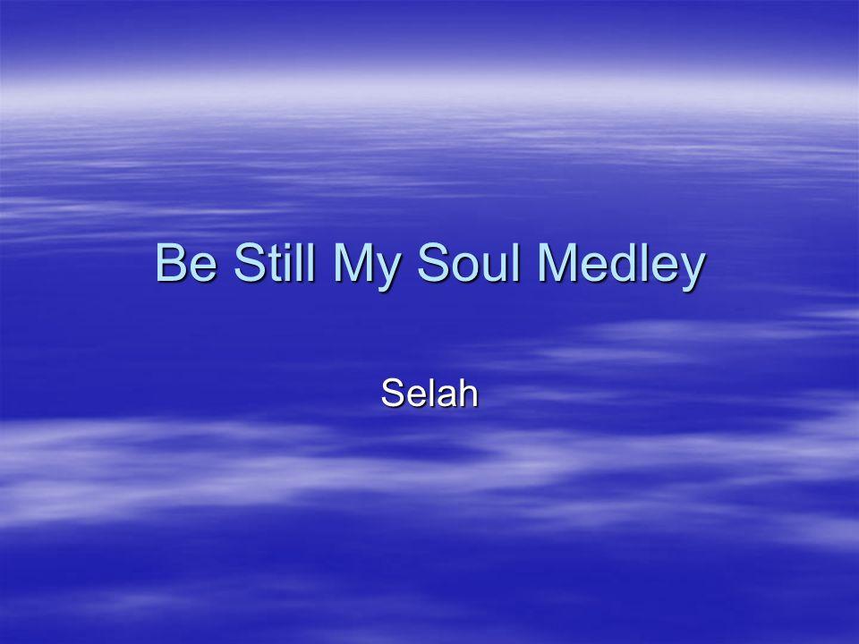 Be Still My Soul Medley Selah