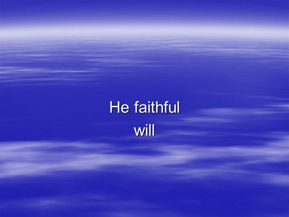 He faithful will