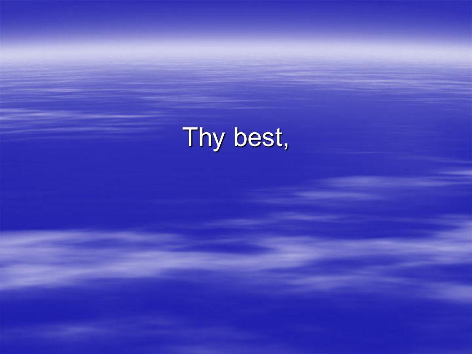 Thy best,