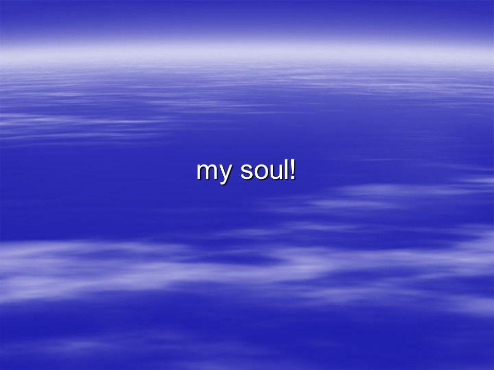 my soul!