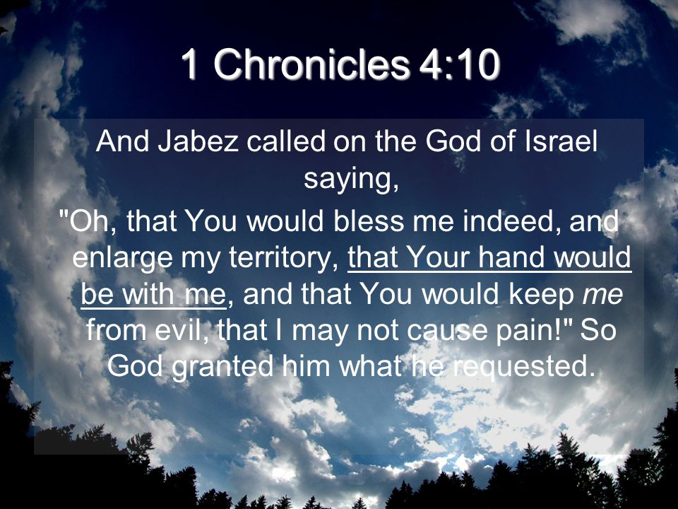 1 Chronicles 4:10 And Jabez called on the God of Israel saying,