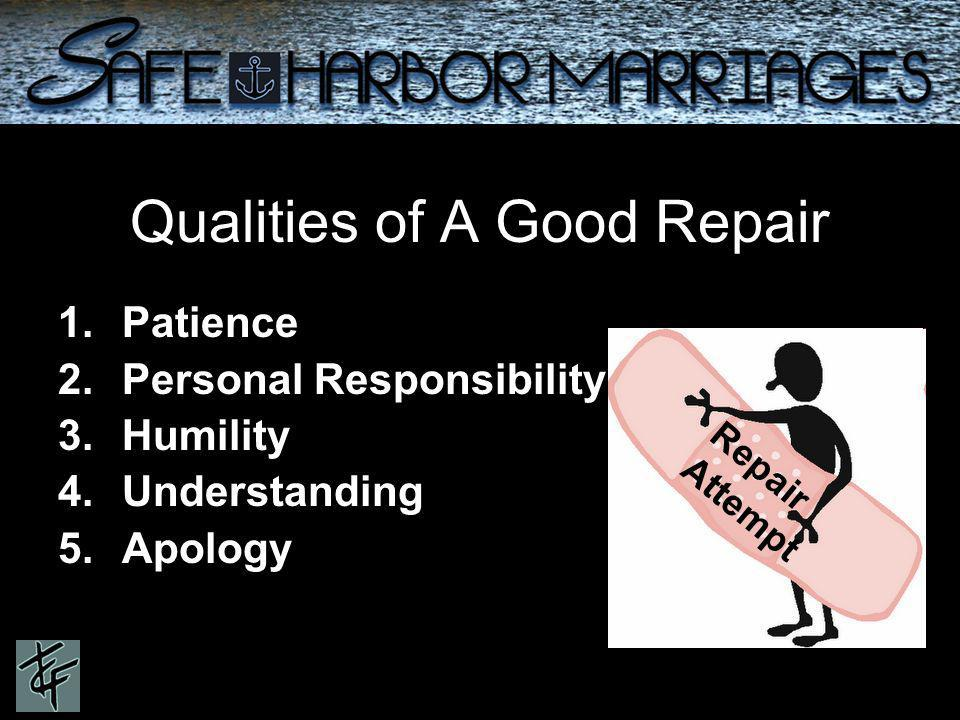 Qualities of A Good Repair 1.Patience 2.Personal Responsibility 3.Humility 4.Understanding 5.Apology Repair Attempt