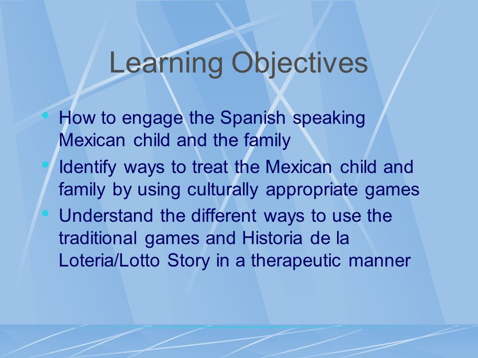 Learning Objectives How to engage the Spanish speaking Mexican child and the family Identify ways to treat the Mexican child and family by using cultu