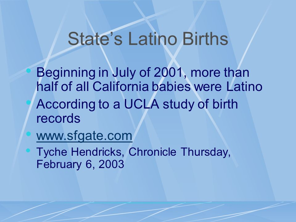 States Latino Births Beginning in July of 2001, more than half of all California babies were Latino According to a UCLA study of birth records www.sfg