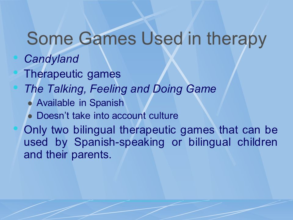 Some Games Used in therapy Candyland Therapeutic games The Talking, Feeling and Doing Game Available in Spanish Doesnt take into account culture Only