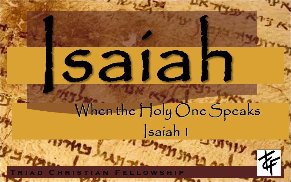 Isaiah Triad Christian Fellowship When the Holy One Speaks Isaiah 1