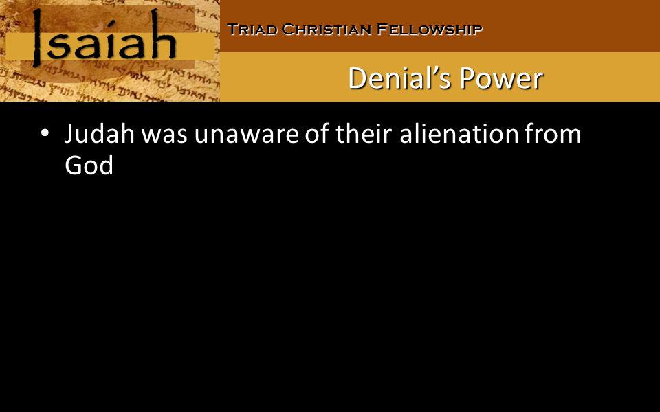 Triad Christian Fellowship Denials Power Judah was unaware of their alienation from God