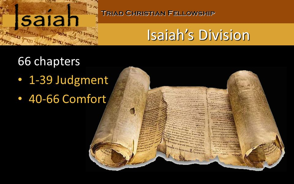Triad Christian Fellowship Isaiahs Division 66 chapters 1-39 Judgment 40-66 Comfort