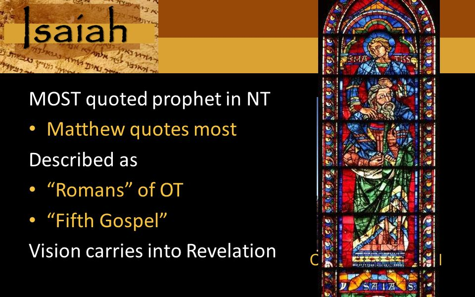 Triad Christian Fellowship Foundational MOST quoted prophet in NT Matthew quotes most Described as Romans of OT Fifth Gospel Vision carries into Revelation Chartres Cathedral