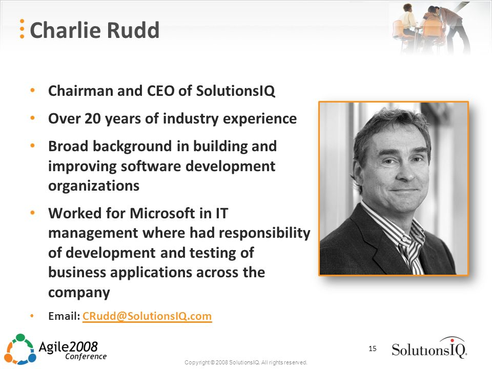 Copyright © 2008 SolutionsIQ. All rights reserved. Charlie Rudd Chairman and CEO of SolutionsIQ Over 20 years of industry experience Broad background