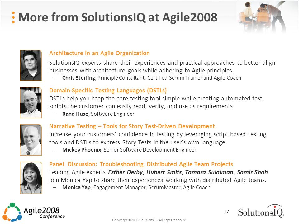 Copyright © 2008 SolutionsIQ. All rights reserved. More from SolutionsIQ at Agile2008 Architecture in an Agile Organization SolutionsIQ experts share