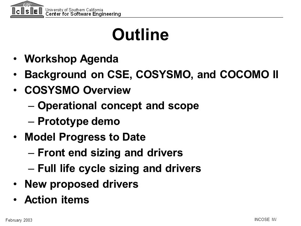 INCOSE IW February 2003 Previous COSYSMO Evolution Path Inception Elaboration Construction Transition Oper Test & Eval 1.