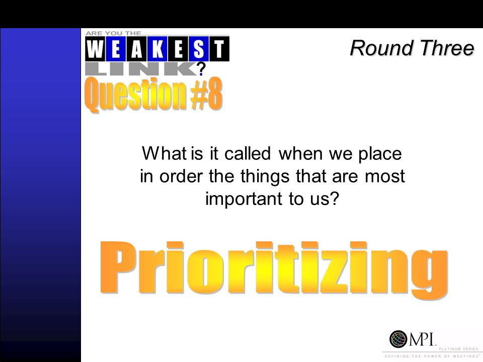 What is it called when we place in order the things that are most important to us? Round Three
