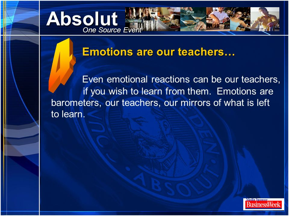Click to edit Master title style Absolut Media Sponsor One Source Event Emotions are our teachers… Emotions are our teachers… Even emotional reactions