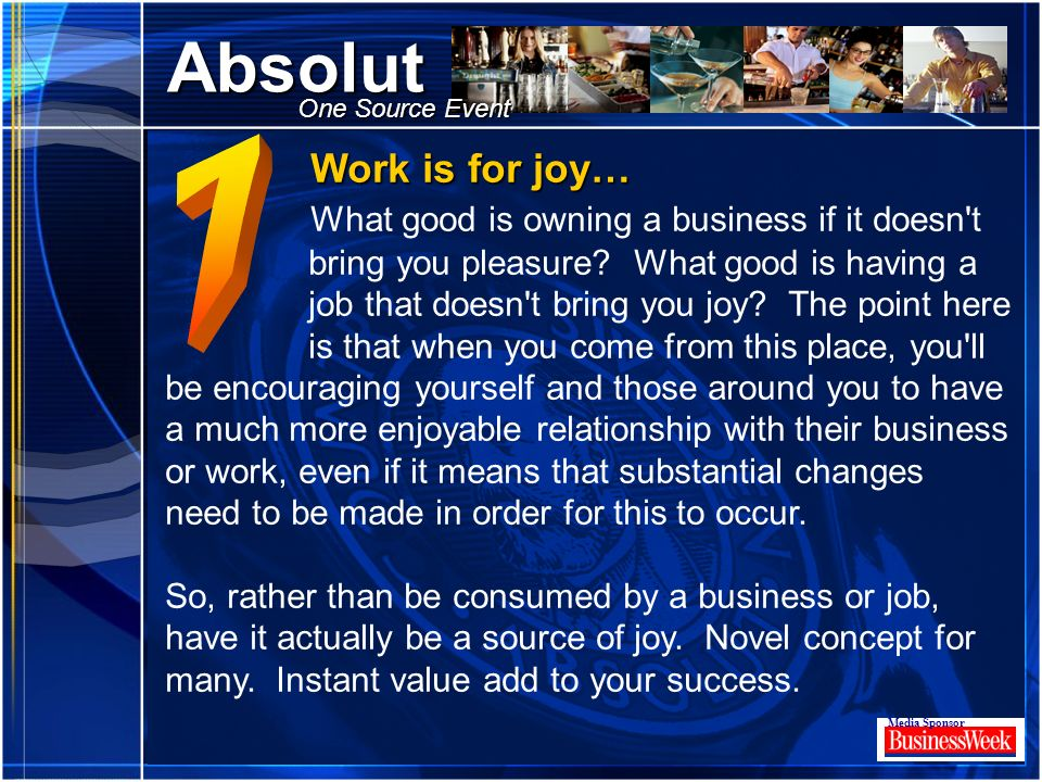 Click to edit Master title style Absolut Media Sponsor One Source Event Work is for joy… Work is for joy… What good is owning a business if it doesn't