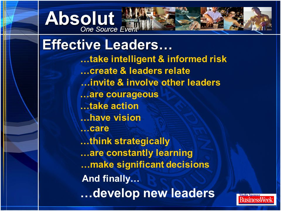 Click to edit Master title style Absolut Media Sponsor One Source Event Effective Leaders… …take intelligent & informed risk …create & leaders relate