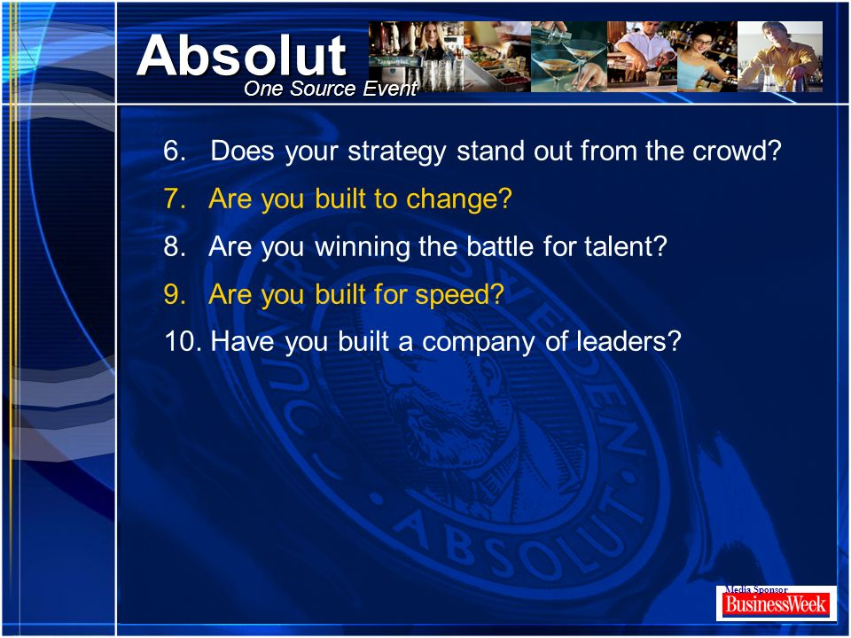 Click to edit Master title style Absolut Media Sponsor One Source Event 6. Does your strategy stand out from the crowd? 7. Are you built to change? 8.