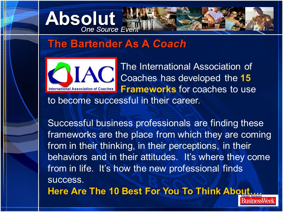 Click to edit Master title style Absolut Media Sponsor One Source Event The Bartender As A Coach The International Association of Coaches has develope