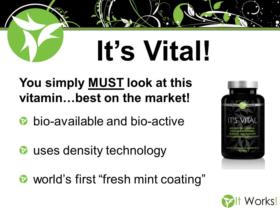 You simply MUST look at this vitamin…best on the market! Its Vital! bio-available and bio-active uses density technology worlds first fresh mint coati