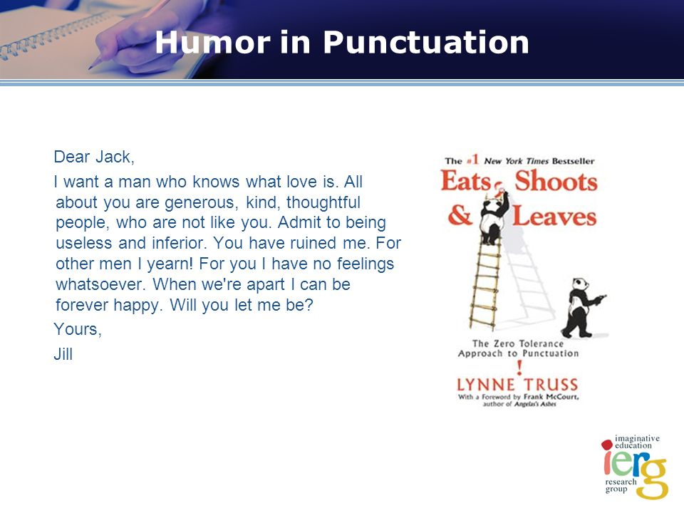 Humor in Punctuation Dear Jack, I want a man who knows what love is.