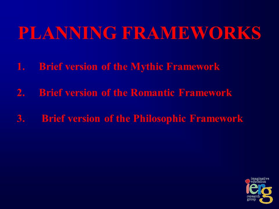 PLANNING FRAMEWORKS 1. Brief version of the Mythic Framework 2.