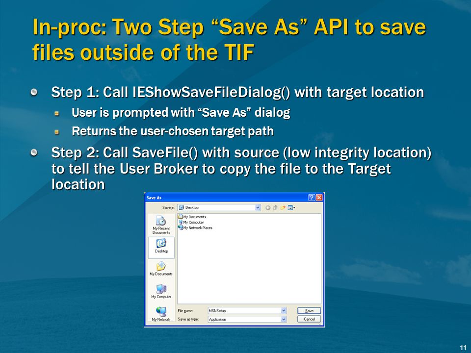 11 In-proc: Two Step Save As API to save files outside of the TIF Step 1: Call IEShowSaveFileDialog() with target location User is prompted with Save