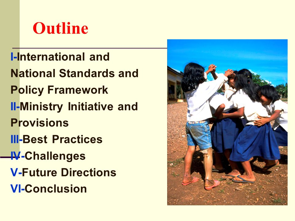 Outline I-International and National Standards and Policy Framework II-Ministry Initiative and Provisions III-Best Practices IV-Challenges V-Future Di