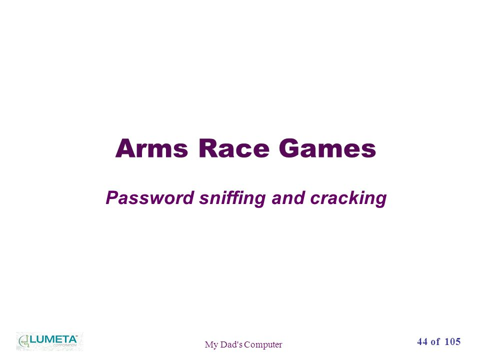 72 slides44 of 105 My Dad s Computer Arms Race Games Password sniffing and cracking