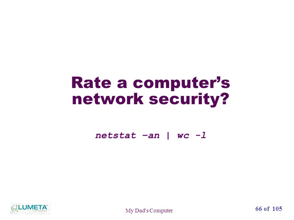 72 slides66 of 105 My Dad s Computer Rate a computers network security netstat –an | wc -l
