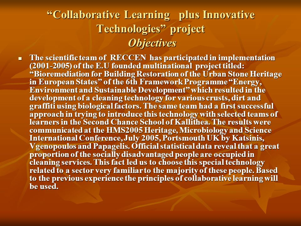 Collaborative Learning plus Innovative Technologies project Aims The main aim of the project is to develop a pedagogical tool for the introduction of a green biological cleaning technology to socially disadvantaged people.