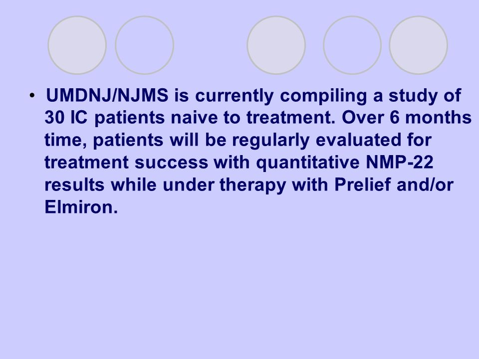 UMDNJ/NJMS is currently compiling a study of 30 IC patients naive to treatment.