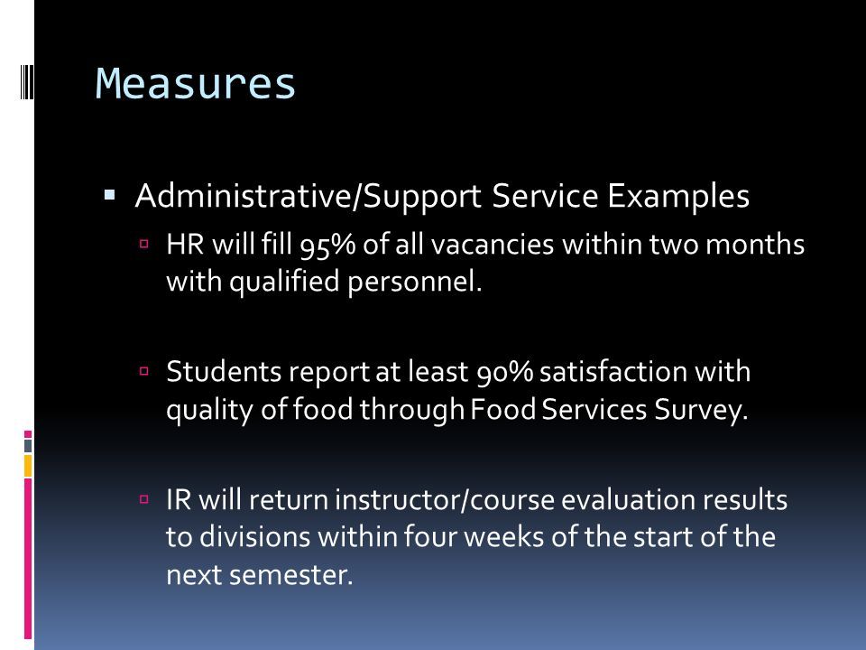 Measures Administrative/Support Service Examples HR will fill 95% of all vacancies within two months with qualified personnel.