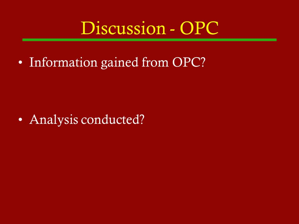 Discussion - OPC Information gained from OPC? Analysis conducted?