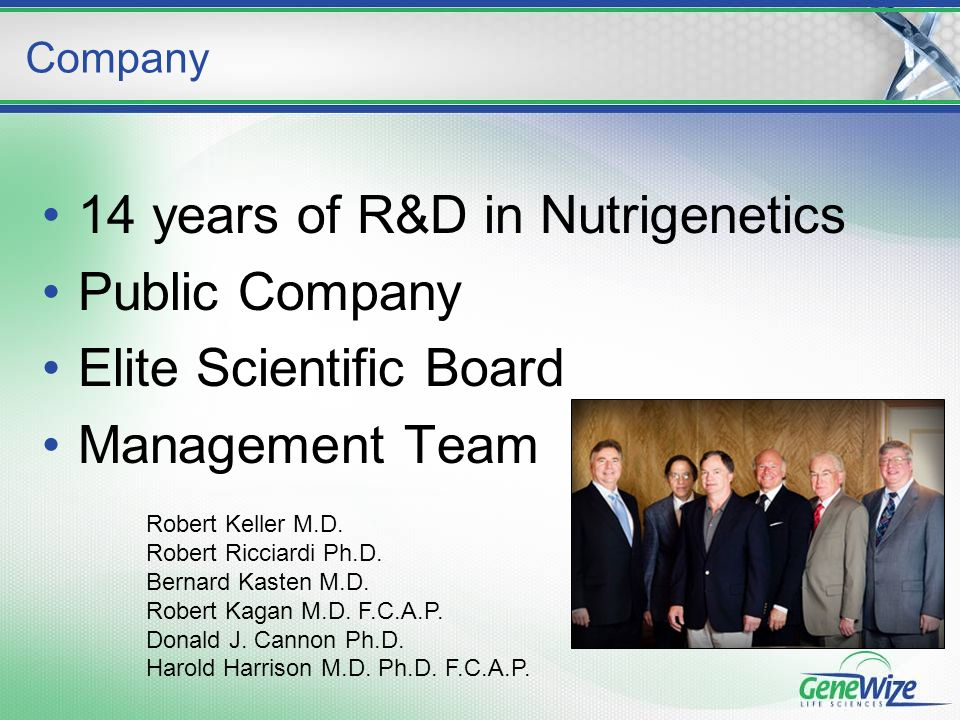 14 years of R&D in Nutrigenetics Public Company Elite Scientific Board Management Team Company Robert Keller M.D.