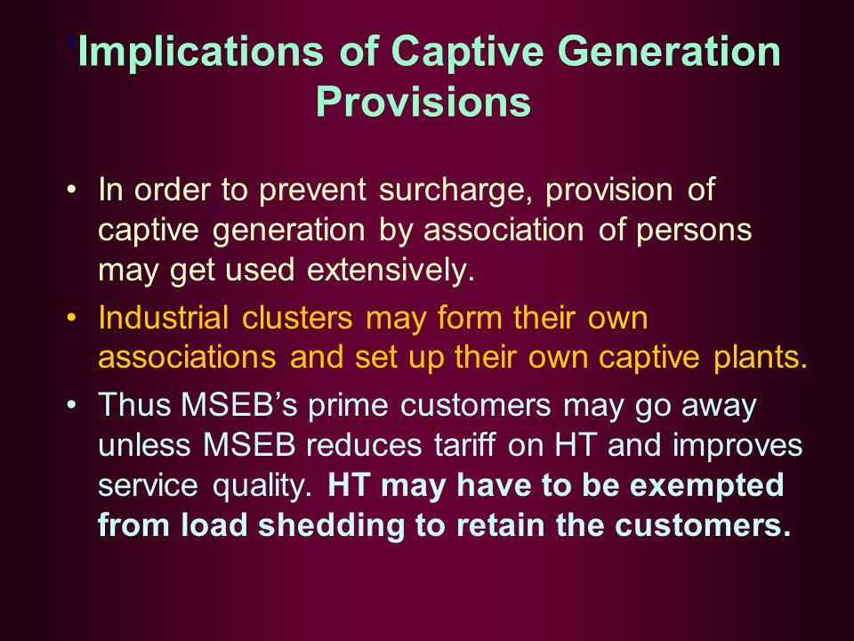 Implications of Captive Generation Provisions In order to prevent surcharge, provision of captive generation by association of persons may get used extensively.