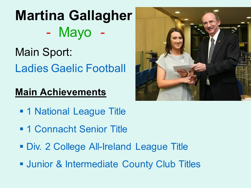 Martina Gallagher - Mayo - Main Sport: Ladies Gaelic Football Main Achievements 1 National League Title 1 Connacht Senior Title Div.