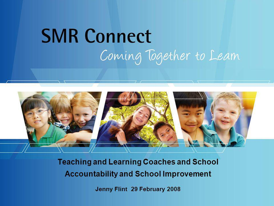 Teaching and Learning Coaches and School Accountability and School Improvement Jenny Flint 29 February 2008