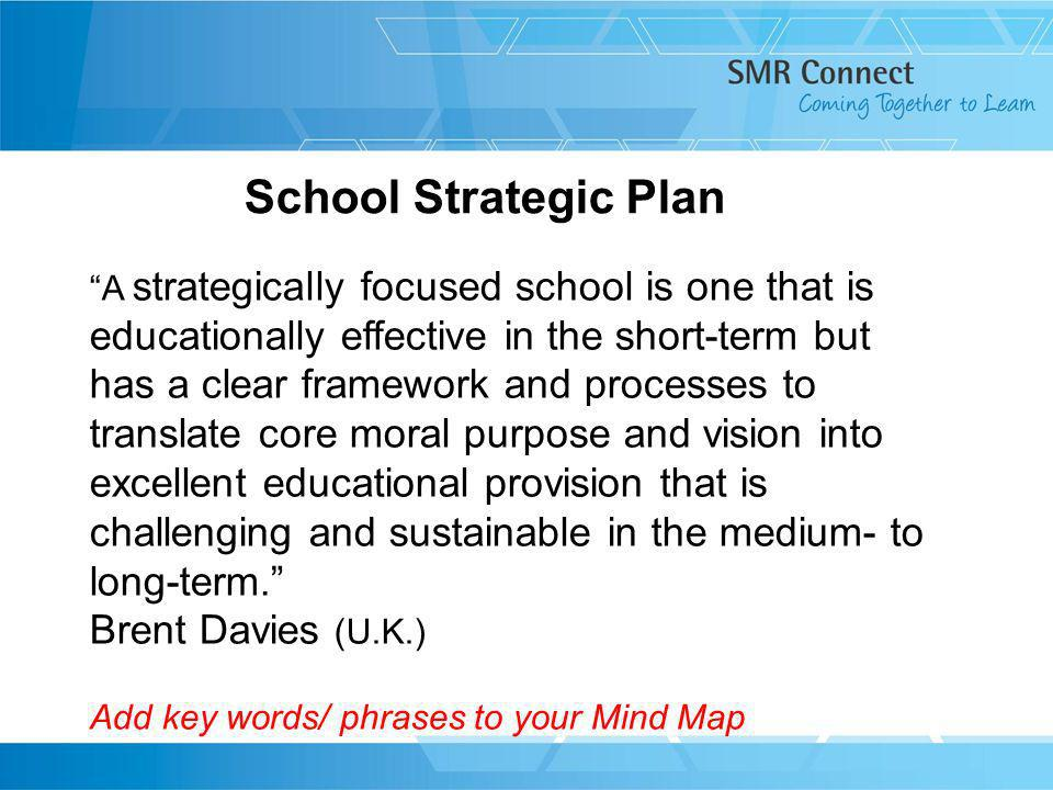 A strategically focused school is one that is educationally effective in the short-term but has a clear framework and processes to translate core mora