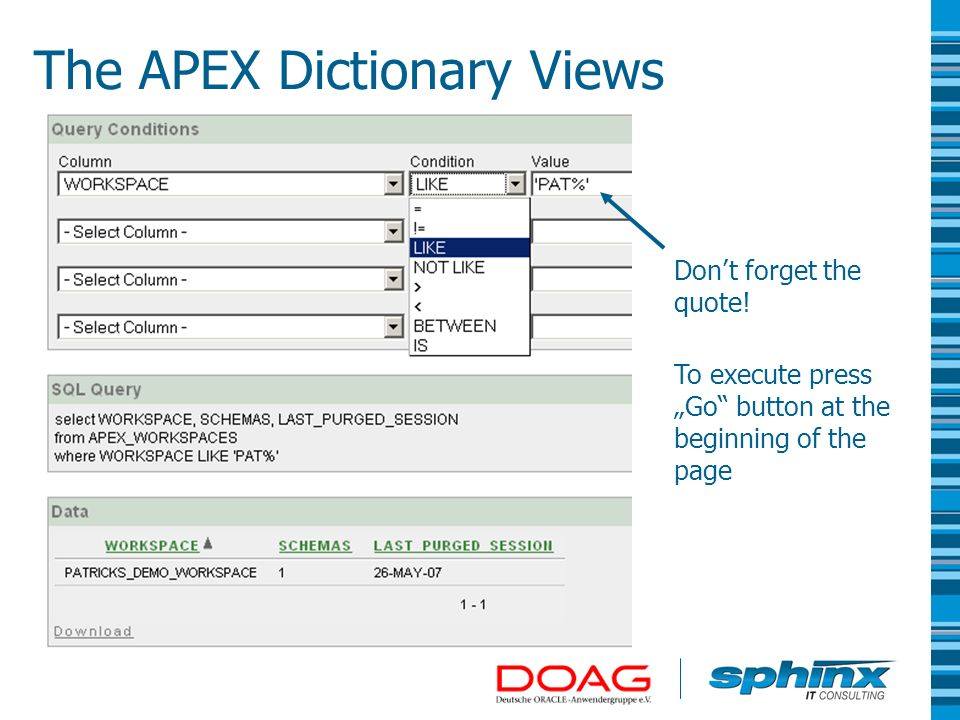 Dont forget the quote! To execute press Go button at the beginning of the page The APEX Dictionary Views