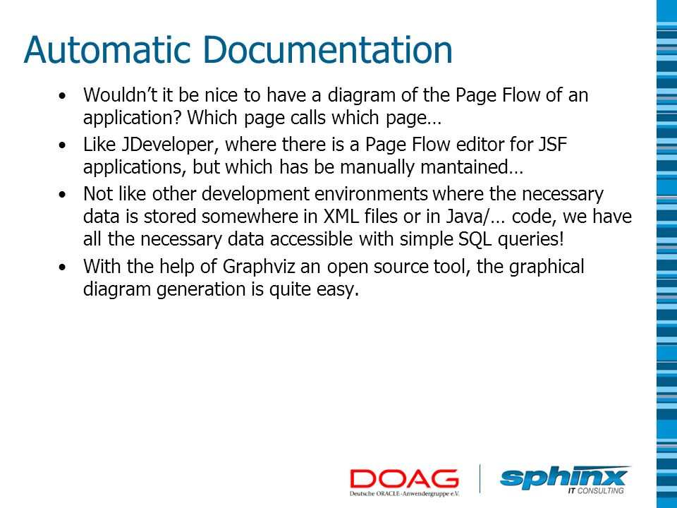 Automatic Documentation Wouldnt it be nice to have a diagram of the Page Flow of an application? Which page calls which page… Like JDeveloper, where t