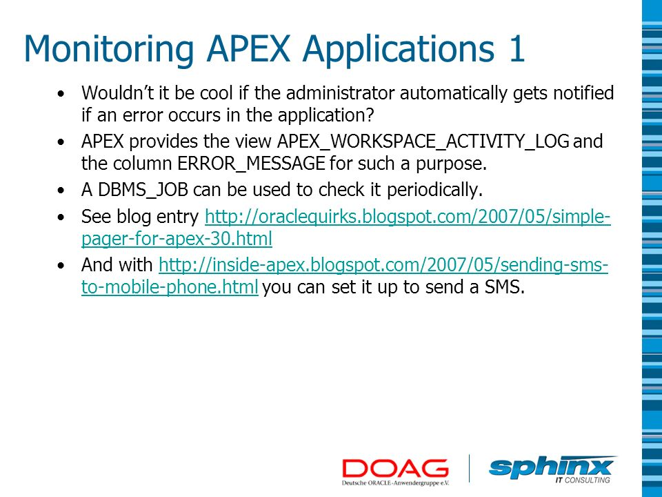 Monitoring APEX Applications 1 Wouldnt it be cool if the administrator automatically gets notified if an error occurs in the application? APEX provide