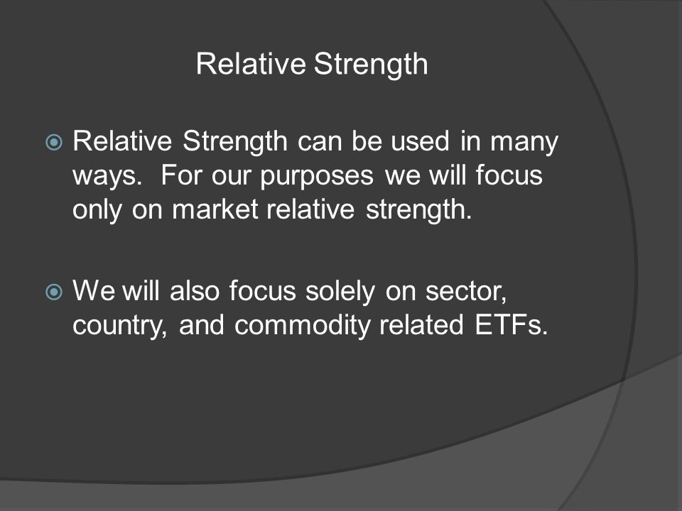 Relative Strength Relative Strength can be used in many ways.
