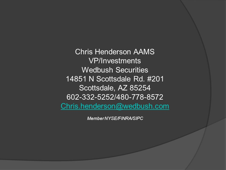 Chris Henderson AAMS VP/Investments Wedbush Securities 14851 N Scottsdale Rd.