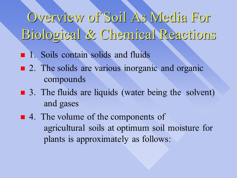 Overview of Soil As Media For Biological & Chemical Reactions n 1. Soils contain solids and fluids n 2. The solids are various inorganic and organic c